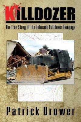 Killdozer: The True Story of the Colorado Bulldozer Rampage