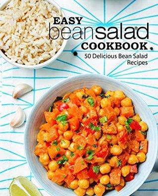 Easy Bean Salad Cookbook: 50 Delicious Bean Salad Recipes