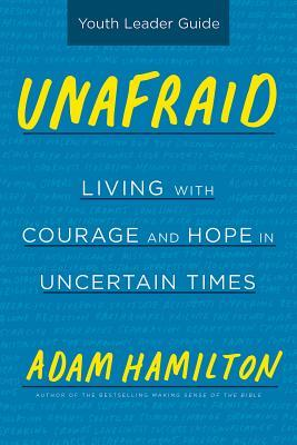 Unafraid Youth Leader Guide: Living with Courage and Hope in Uncertain Times