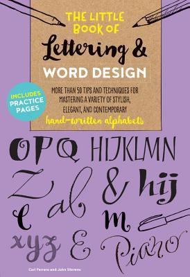 The Little Book of Lettering & Word Design: More than 50 tips and techniques for mastering a variety of stylish, elegant, and contemporary hand-written alphabets
