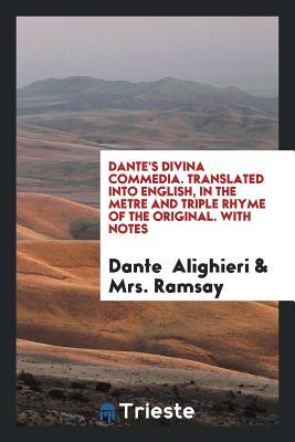 Dante's Divina Commedia. Translated Into English, in the Metre and Triple Rhyme of the Original. with Notes
