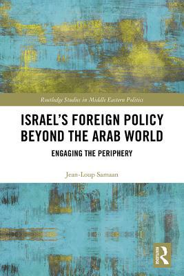 Israel's Foreign Policy Beyond the Arab World: Engaging the Periphery