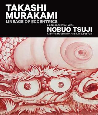 Takashi Murakami: Lineage of Eccentrics: A Collaboration with Nobuo Tsuji and the Museum of Fine Arts, Boston por Takashi Murakami