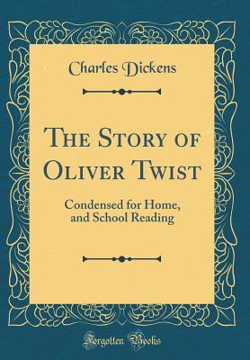 The Story of Oliver Twist: Condensed for Home, and School Reading