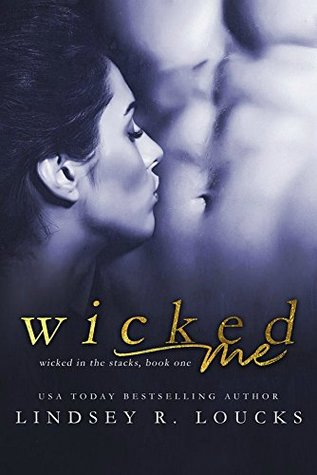 Wicked Me (Wicked in the Stacks Book 1) by Lindsey R. Loucks
