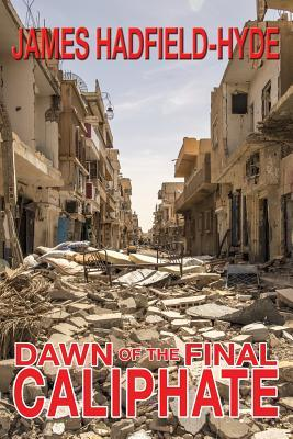 Dawn of the Final Caliphate por James Hadfield-Hyde