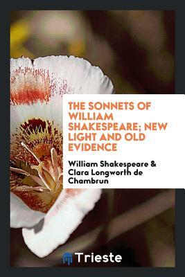 The Sonnets of William Shakespeare; New Light and Old Evidence