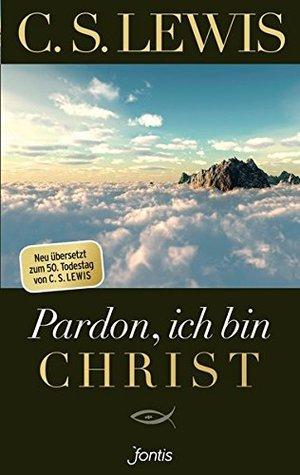 Pardon, ich bin Christ: Neu übersetzt zum 50. Todestag von C.S. Lewis