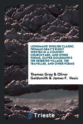 Thomas Gray's Elegy Written in a Country Churchyard, and Other Poems, Oliver Goldsmith's the Deserted Village, the Traveller, and Other Poems