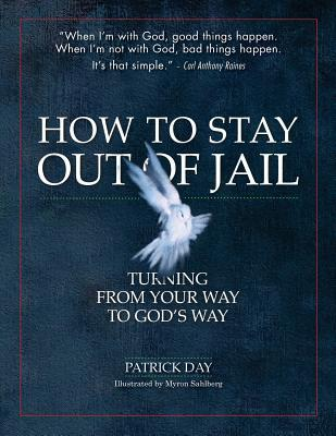 How to Stay Out of Jail: Turning from Your Way to God's Way