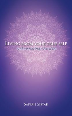 Living from Your True Self: Awakening the Deeper Part of You
