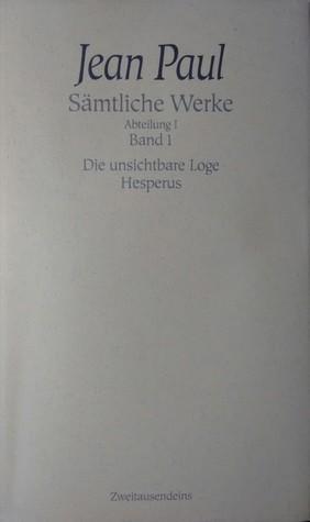 Die unsichtbare Loge. Hesperus. (Sämtliche Werke Abteilung I Band 1)