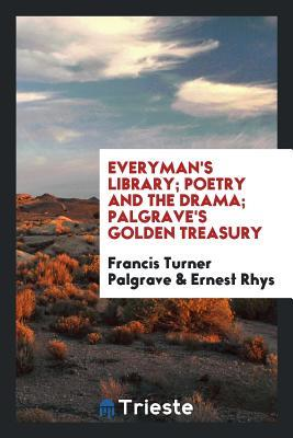 Everyman's Library; Poetry and the Drama; Palgrave's Golden Treasury
