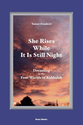 She Rises While It Is Still Night: Dreaming in the Four Worlds of Kabbalah