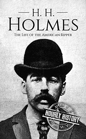 H. H. Holmes: The Life of the American Ripper