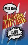 Marvel's Mutants: The X-Men Comics of Chris Claremont