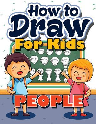 How to Draw for Kids: How to Draw People for Kids: A Fun Drawing Book in Simple Step by Step (Easy Quickly Beginner Activity Book Drawing in 15 Minutes, Best Christmas Holiday & Gift Idea for Kids Ages 3-5, 6-8, 9-12, Toddlers, Boys, Girls, Children, Teen