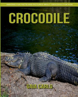 Crocodile: Amazing Fun Facts and Pictures about Crocodile for Kids