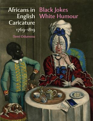 Africans in English Caricature 1769-1819: Black Jokes White Humour