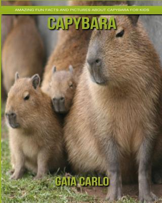 Capybara: Amazing Fun Facts and Pictures about Capybara for Kids
