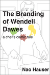The Branding of Wendell Dawes, a Chef's Comic Tale by Nao  Hauser