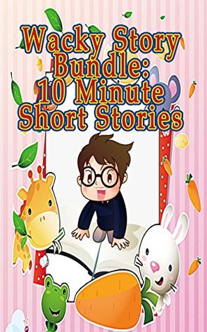 Wacky Story Bundle: 10 Minute Short Stories: 17 Wild and Free Short Stories for kids!