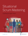 Situational Scrum Mastering: Leading an Agile Team