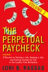 The Perpetual Paycheck: 5 (More) Secrets to Getting a Job, Keeping a Job, and Earning Income for Life in the Loyalty-Free Workplace, Volume 2