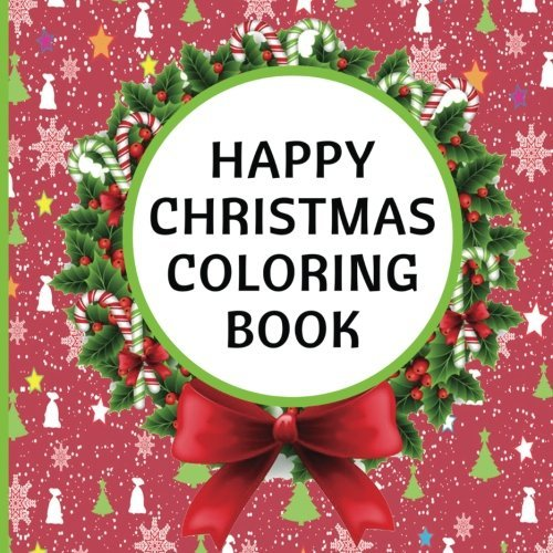 Happy Christmas Coloring Book: Christmas Decorations, Happy Holidays, Santa Claus, Bells, Snowman, Gifts & More Designs (Coloring Books)