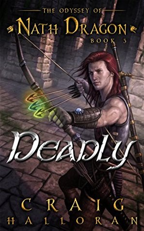 Deadly: The Odyssey of Nath Dragon - Book 3 (The Chronicles of Dragon Prequel Series) (The Lost Dragon)