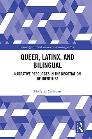 Queer, Latinx, and Bilingual: Narrative Resources in the Negotiation of Identities