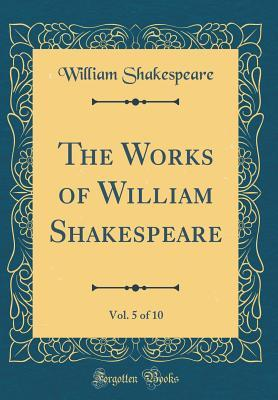 The Works of William Shakespeare, Vol. 5 of 10