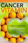Cancer and Vitamin C: A Discussion of the Nature, Causes, Prevention, and Treatment of Cancer With Special Reference to the Value of Vitamin C: The 21st-Century Edition