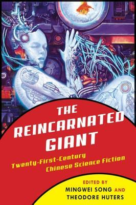 The Reincarnated Giant: Twenty-First-Century Chinese Science Fiction
