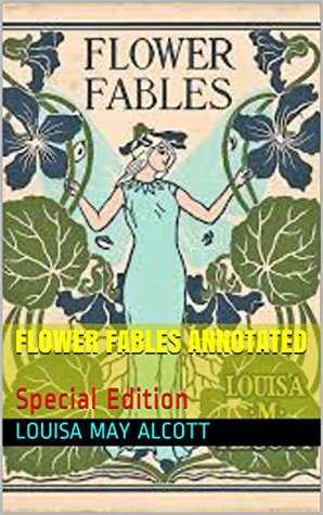Flower Fables Annotated: Special Edition (LMA Book 3)