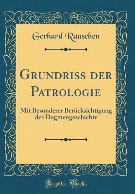 Grundri Der Patrologie: Mit Besonderer Berucksichtigung Der Dogmengeschichte