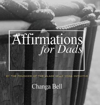 Affirmations for Dads: 21 Lessons in Minding Your Fatherhood