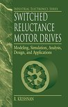 Switched Reluctance Motor Drives: Modeling, Simulation, Analysis, Design, and Applications (Industrial Electronics)