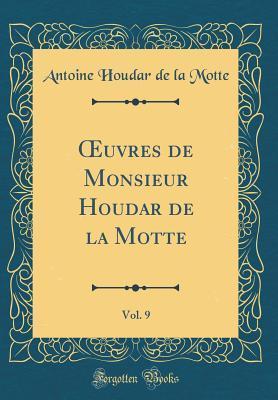 Oeuvres de Monsieur Houdar de la Motte, Vol. 9