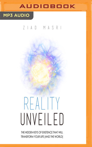 Reality Unveiled: The Hidden Keys of Existence That Will Transform Your Life
