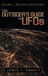 The Outsider's Guide to UFOs by James T Abbott