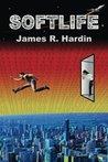 Softlife by James R. Hardin
