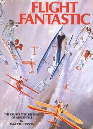 Flight Fantastic: The Illustrated History of Aerobatics