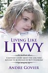 Living Like Livvy: A Mother's Story about the Girl Who Refused to Be Defined by Rett Syndrome