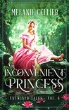 An Inconvenient Princess: A Retelling of Rapunzel (Entwined Tales, #6)