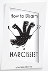 How to Disarm a Narcissist: Keeping Yourself Safe from Egotists
