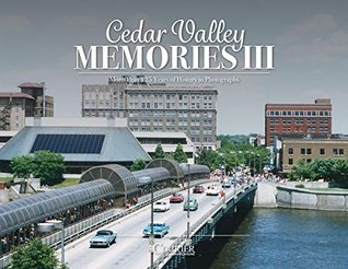 Cedar Valley Memories III: More Than 125 Years of History in Photographs