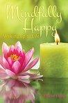 Mindfully Happy: Waking up to Life