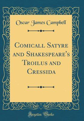 Comicall Satyre and Shakespeare's Troilus and Cressida