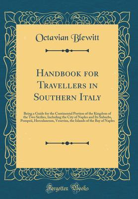 Handbook for Travellers in Southern Italy: Being a Guide for the Continental Portion of the Kingdom of the Two Sicilies, Including the City of Naples and Its Suburbs, Pompeii, Herculaneum, Vesuvius, the Islands of the Bay of Naples